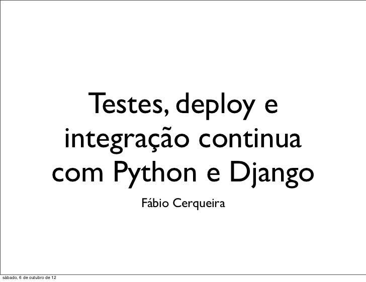 Testes, deploy e                        integração continua                       com Python e Django                     ...