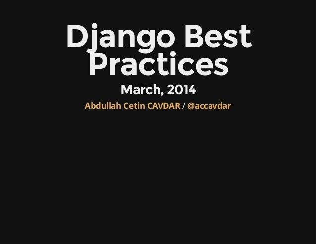 DjangoBest Practices March,2014 /Abdullah Cetin CAVDAR @accavdar