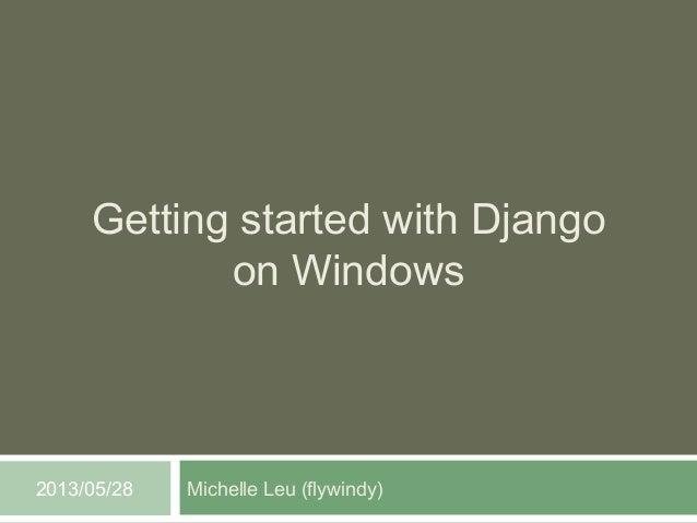 Getting started with Djangoon WindowsMichelle Leu (flywindy)2013/05/28