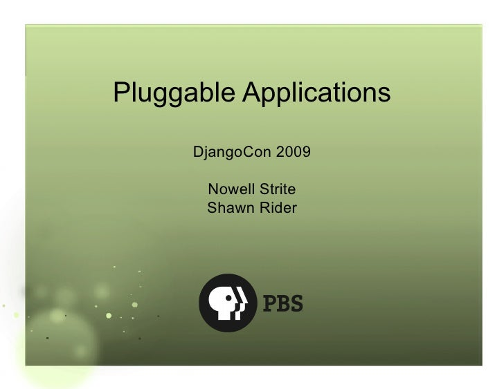 Pluggable Applications       DjangoCon 2009         Nowell Strite        Shawn Rider