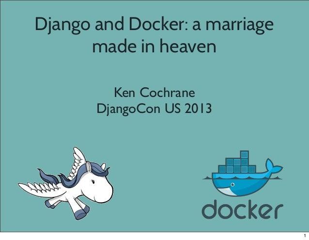 Django and Docker: a marriage made in heaven Ken Cochrane DjangoCon US 2013 1
