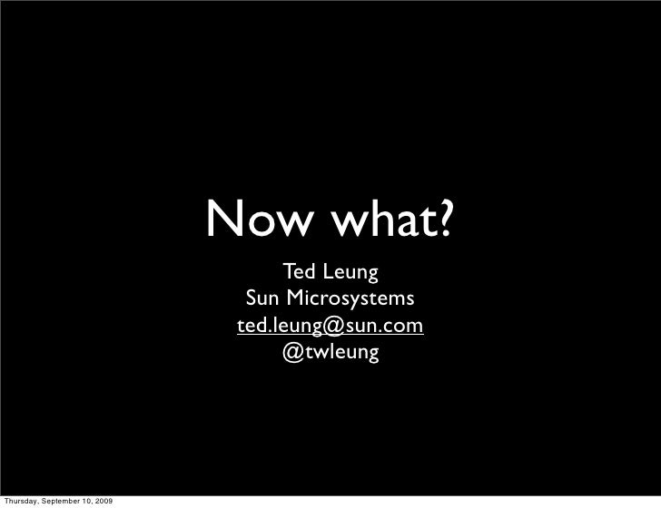 Now what?                                      Ted Leung                                  Sun Microsystems                ...