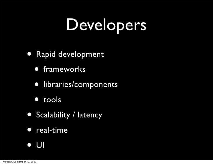 Developers                     • Rapid development                      • frameworks                      • libraries/comp...