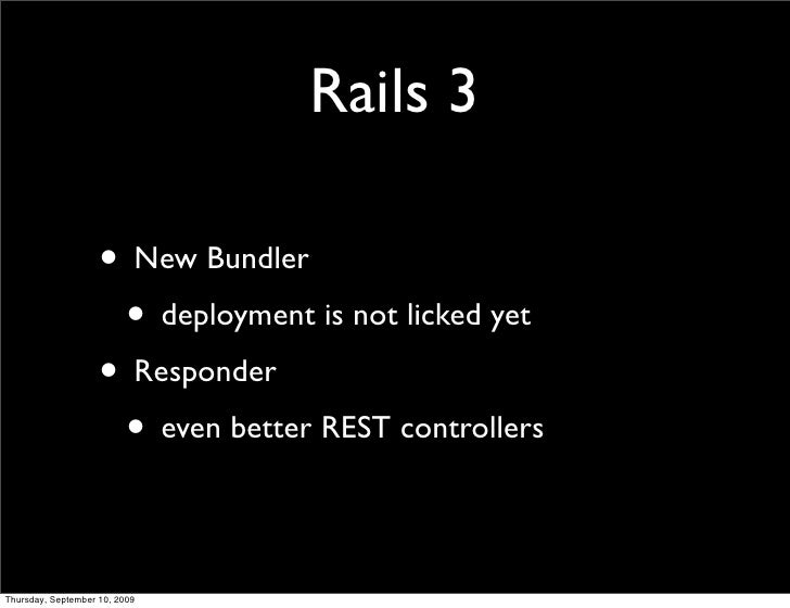 Rails 3                      • New Bundler                      • deployment is not licked yet                     • Respo...