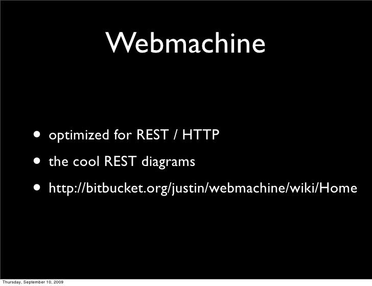 Webmachine               • optimized for REST / HTTP              • the cool REST diagrams              • http://bitbucket...