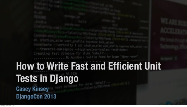 How to Write Fast and Efficient Unit Tests in Django Casey Kinsey DjangoCon 2013 Monday, September 2, 13