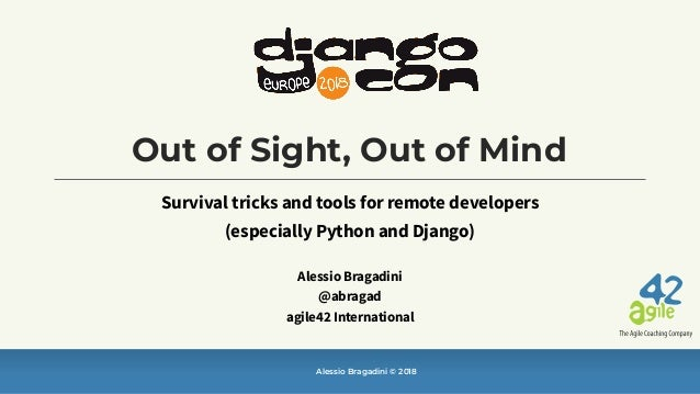 Alessio Bragadini © 2018 Out of Sight, Out of Mind Survival tricks and tools for remote developers