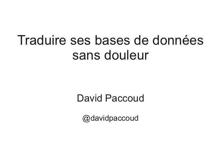 Traduire ses bases de données         sans douleur         David Paccoud          @davidpaccoud