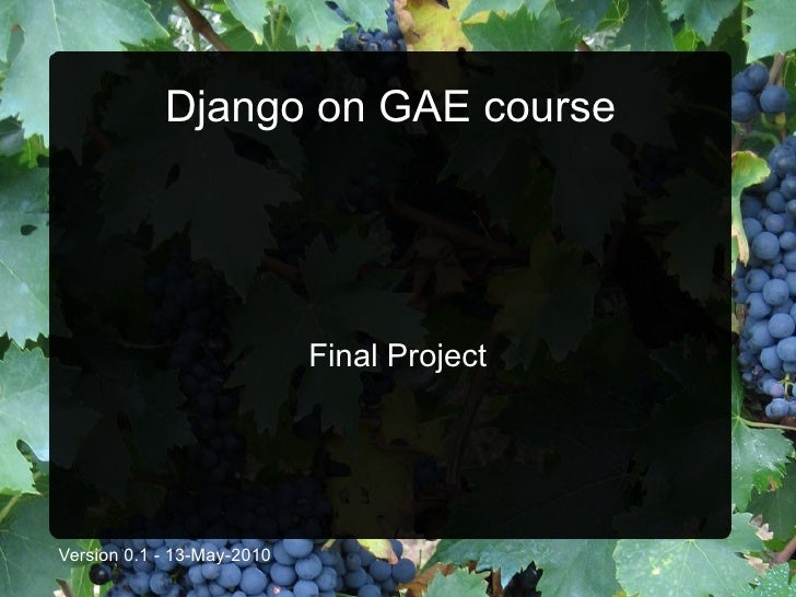 Django on GAE course                                 Final Project     Version 0.1 - 13-May-2010
