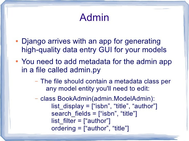 Forms  ●   Django can generate data entry forms using     simple metadata, that can possibly be inferred     from the mode...
