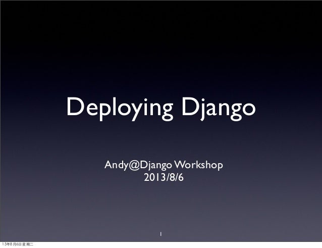 Deploying Django Andy@Django Workshop 2013/8/6 1 13年8月6⽇日星期⼆二