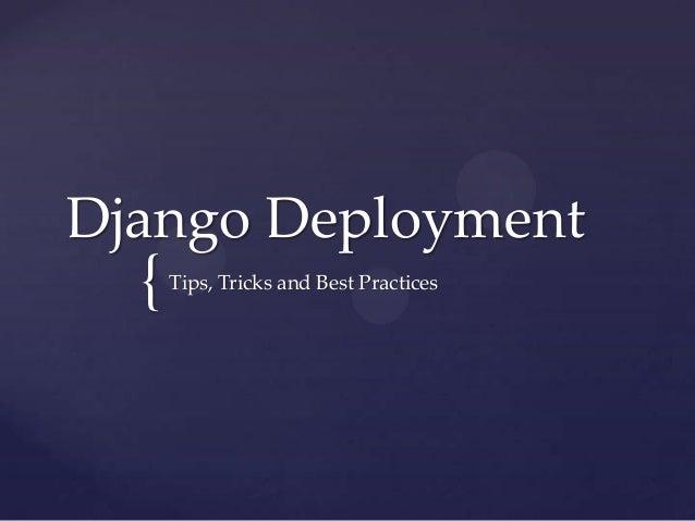 Django Deployment  {   Tips, Tricks and Best Practices