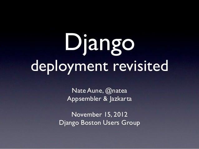 Djangodeployment revisited       Nate Aune, @natea      Appsembler & Jazkarta        November 15, 2012    Django Boston Us...