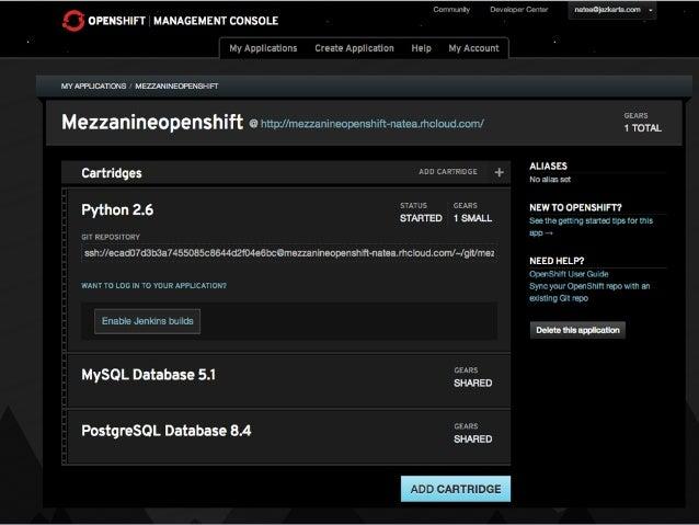 Quick 'n dirty                   instructions$   rhc app create -a mezzanineopenshift -t python 2.6$   rhc cartridge add -...