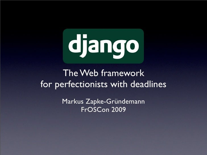 The Web framework for perfectionists with deadlines      Markus Zapke-Gründemann           FrOSCon 2009