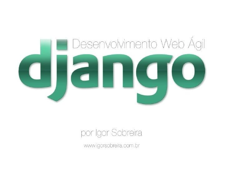 O que é Django? •   Framework web escrito em Python •   desenvolvido no Lowrence Journal-World •   publicado em Julho de 2...