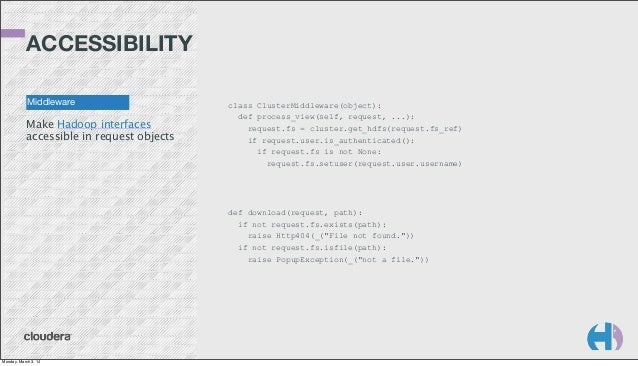 ACCESSIBILITY Middleware  Make Hadoop interfaces accessible in request objects  class ClusterMiddleware(object): def proce...