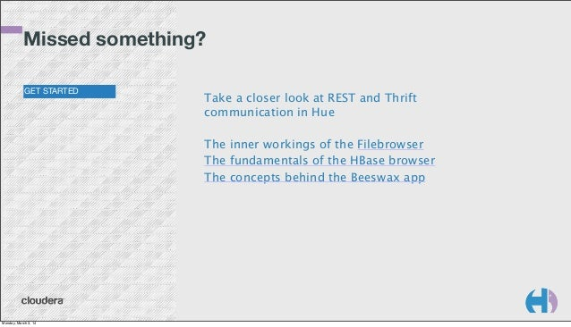 Missed something? GET STARTED  Take a closer look at REST and Thrift communication in Hue The inner workings of the Filebr...