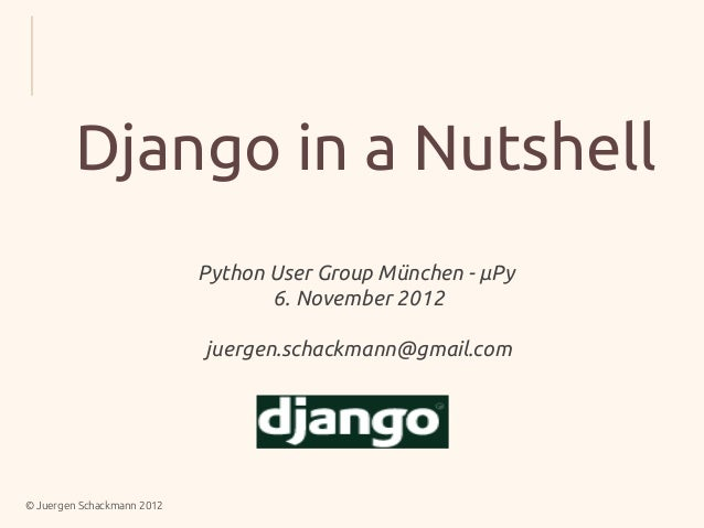 Django in a Nutshell                            Python User Group München - µPy                                   6. Novem...