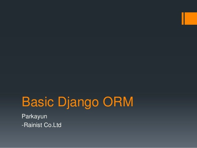 Basic Django ORMParkayun-Rainist Co.Ltd