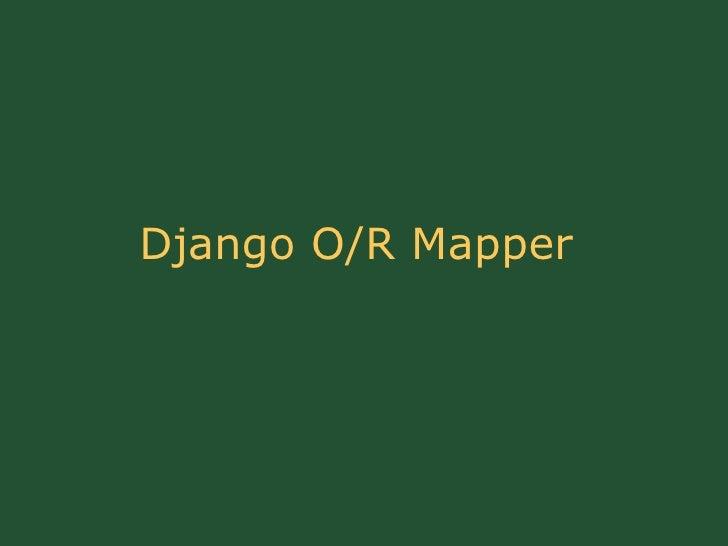 Django O/R Mapper