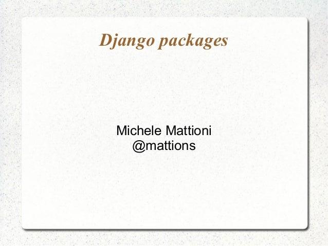 Django packages Michele Mattioni @mattions