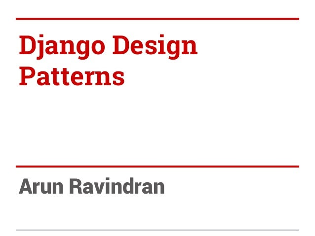Django Design Patterns  Arun Ravindran