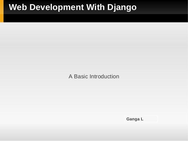 Web Development With Django            A Basic Introduction                                   Ganga L