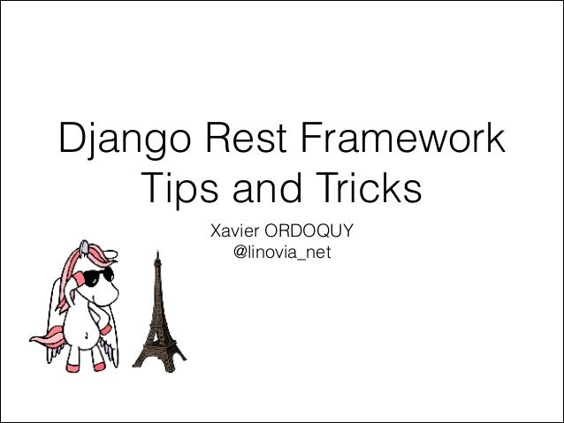 Django Rest Framework Tips and Tricks Xavier ORDOQUY @linovia_net
