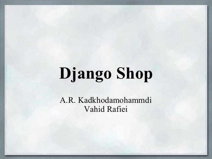 Django Shop A.R. Kadkhodamohammdi Vahid Rafiei