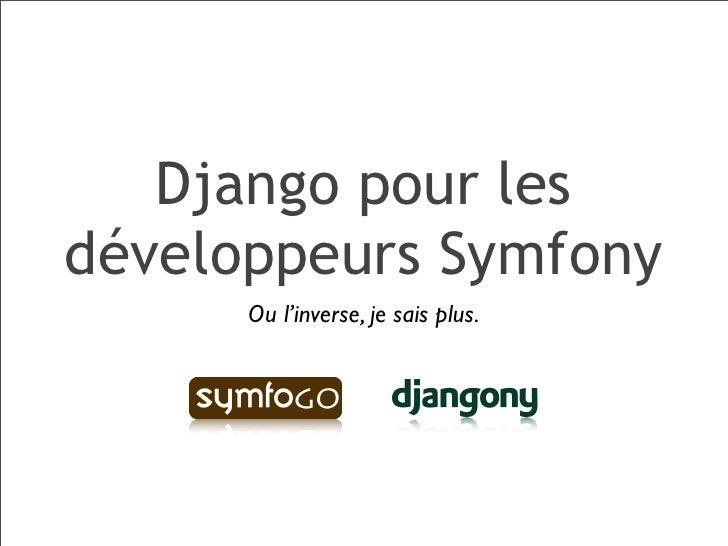 Django pour les développeurs Symfony       Ou l'inverse, je sais plus.