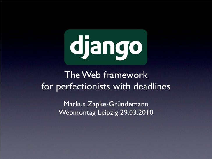 The Web framework for perfectionists with deadlines      Markus Zapke-Gründemann     Webmontag Leipzig 29.03.2010