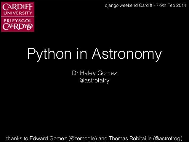 django weekend Cardiff - 7-9th Feb 2014  Python in Astronomy Dr Haley Gomez @astrofairy  thanks to Edward Gomez (@zemogle)...