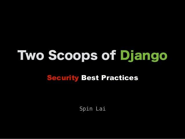 Two Scoops of Django Security Best Practices Spin Lai