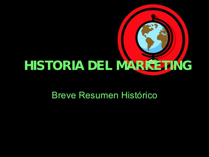 HISTORIA DEL MARKETING   Breve Resumen Histórico
