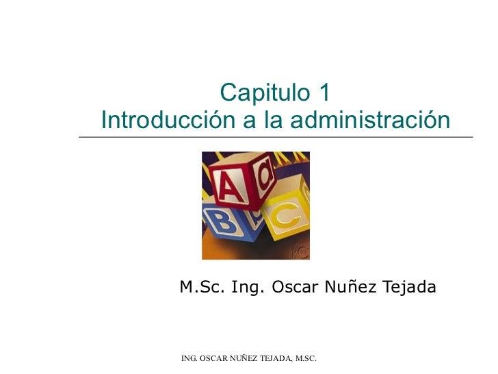 Capitulo 1 Introducción a la administración M.Sc. Ing. Oscar Nuñez Tejada