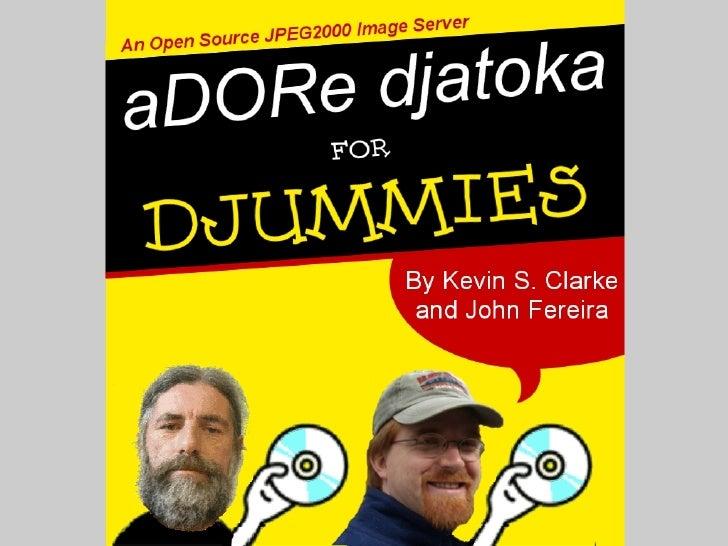 Roadmap to Djummiville       What is djatoka?          What are some of djatoka's features? ●         What are some of dj...