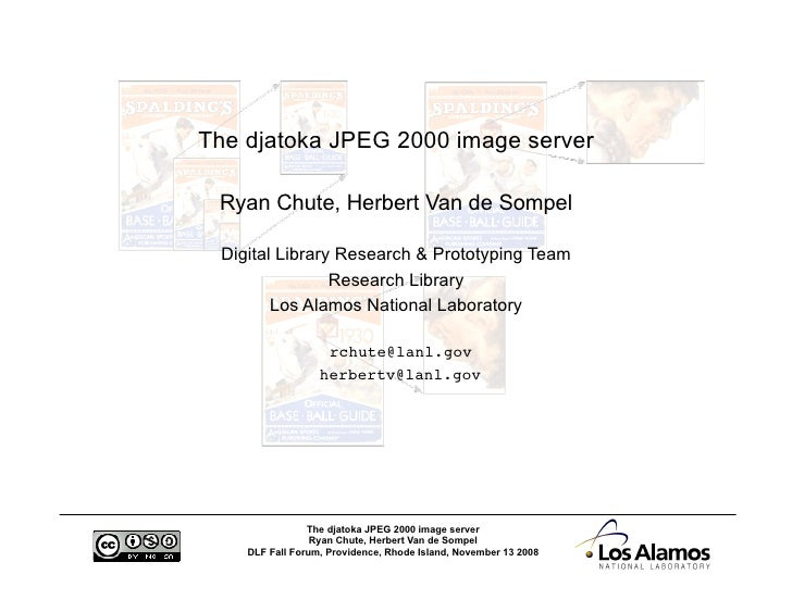 The djatoka JPEG 2000 image server   Ryan Chute, Herbert Van de Sompel   Digital Library Research & Prototyping Team      ...