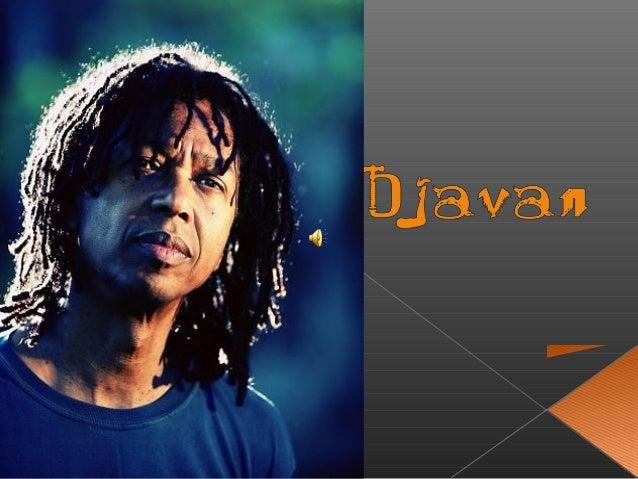  Djavan Caetano Viana (Maceió, 27 de janeiro de 1949) é um cantor, compositor e violonista brasileiro.  Djavan combina t...
