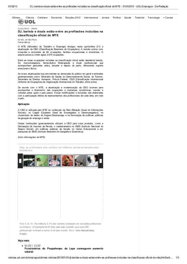 01/02/13                 DJ, barista e doula estão entre as profissões incluídas na classificação oficial do MTE - 31/01/2...