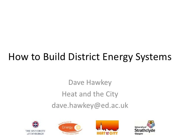 How to Build District Energy Systems<br />Dave Hawkey<br />Heat and the City<br />dave.hawkey@ed.ac.uk<br />