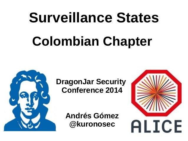 Surveillance States Colombian Chapter DragonJar Security Conference 2014 Andrés Gómez @kuronosec