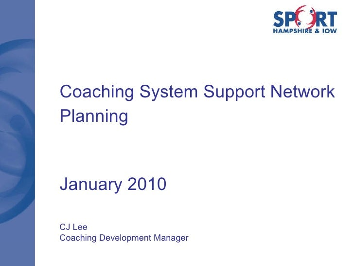 Coaching System Support Network Planning January 2010 CJ Lee Coaching Development Manager