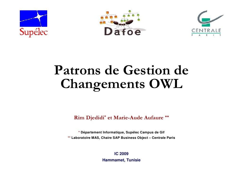 Patrons de Gestion de  Changements OWL       Rim Djedidi* et Marie-Aude Aufaure **          * Département Informatique, Su...