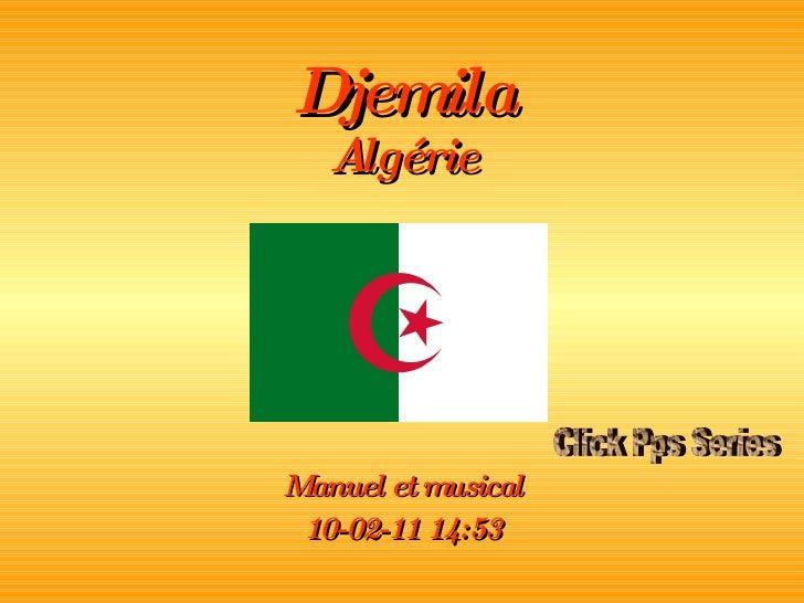 Djemila Algérie Manuel et musical 10-02-11   14:52 Click Pps Series