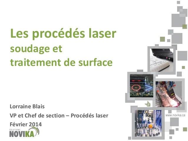 Les procédés laser soudage et traitement de surface  Lorraine Blais VP et Chef de section – Procédés laser Février 2014  w...