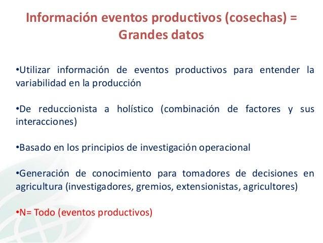 Información eventos productivos (cosechas) = Grandes datos •Utilizar información de eventos productivos para entender la v...