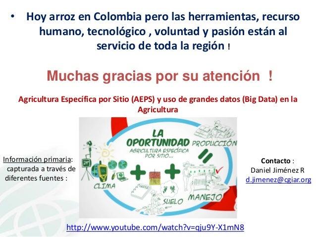 • Hoy arroz en Colombia pero las herramientas, recurso humano, tecnológico , voluntad y pasión están al servicio de toda l...