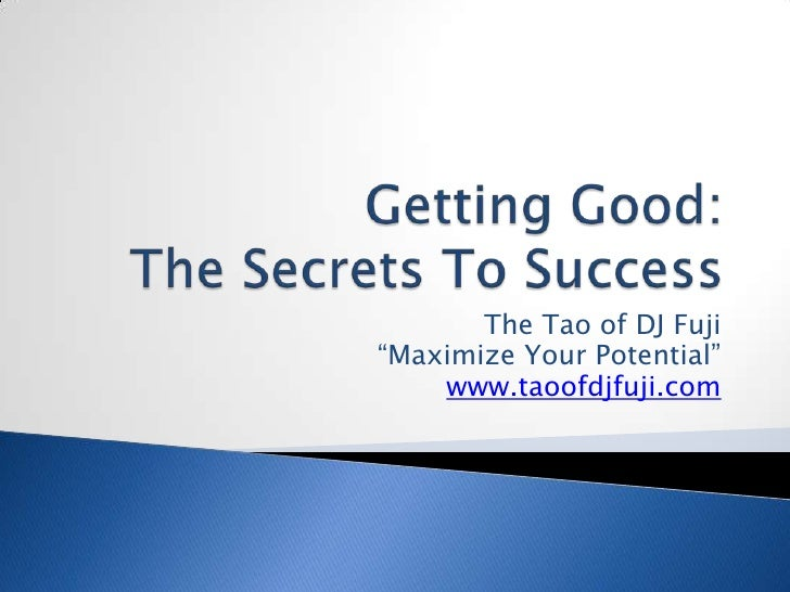 "Getting Good:The Secrets To Success<br /> The Tao of DJ Fuji<br />""Maximize Your Potential""<br />www.taoofdjfuji.com<br />"