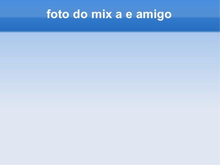 foto do mix a e amigo